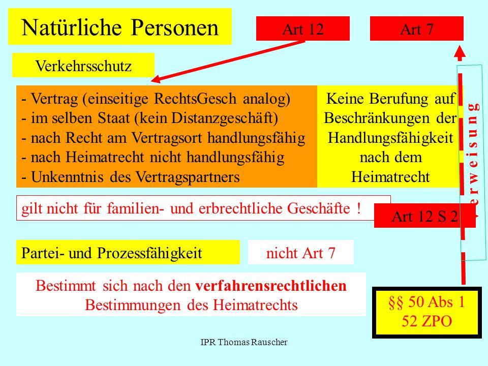IPR Thomas Rauscher Natürliche Personen Art 7 Verkehrsschutz Art 12 - Vertrag (einseitige RechtsGesch analog) - im selben Staat (kein Distanzgeschäft)