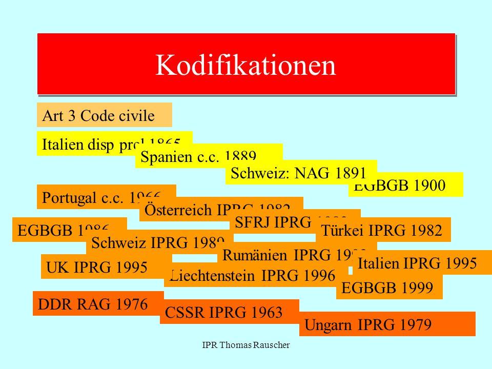 IPR Thomas Rauscher Kodifikationen Italien disp prel 1865 Art 3 Code civile Spanien c.c. 1889 EGBGB 1900 Schweiz: NAG 1891 Portugal c.c. 1966 Österrei