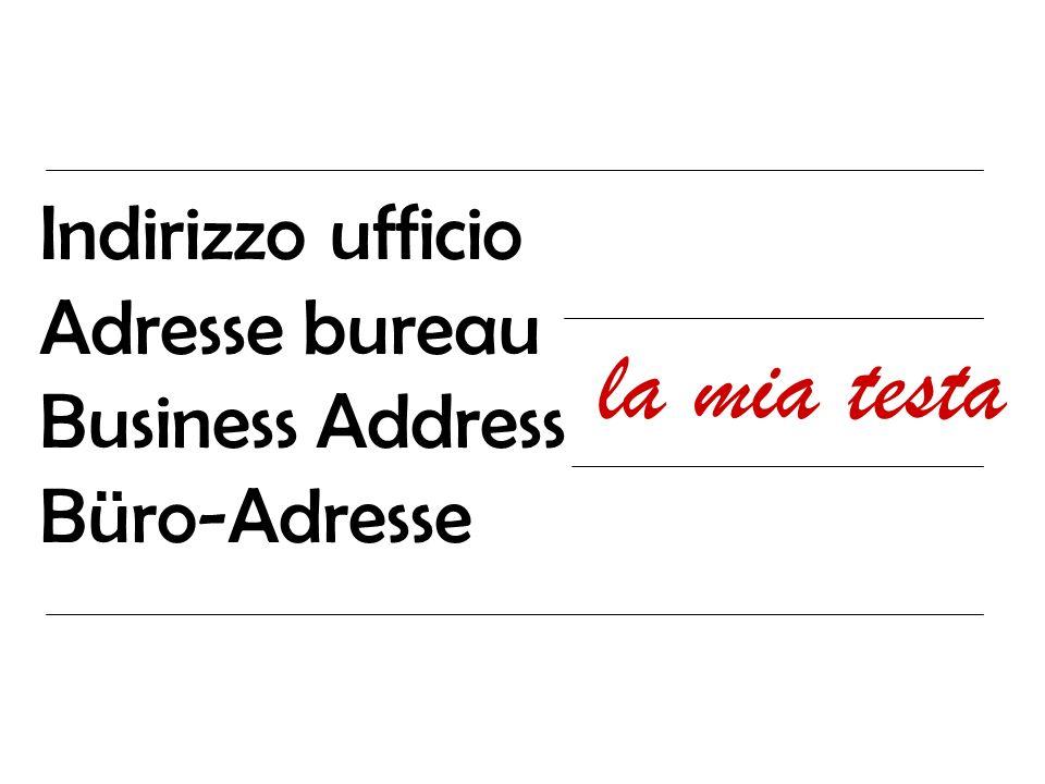 Indirizzo ufficio Adresse bureau Business Address Büro-Adresse la mia testa