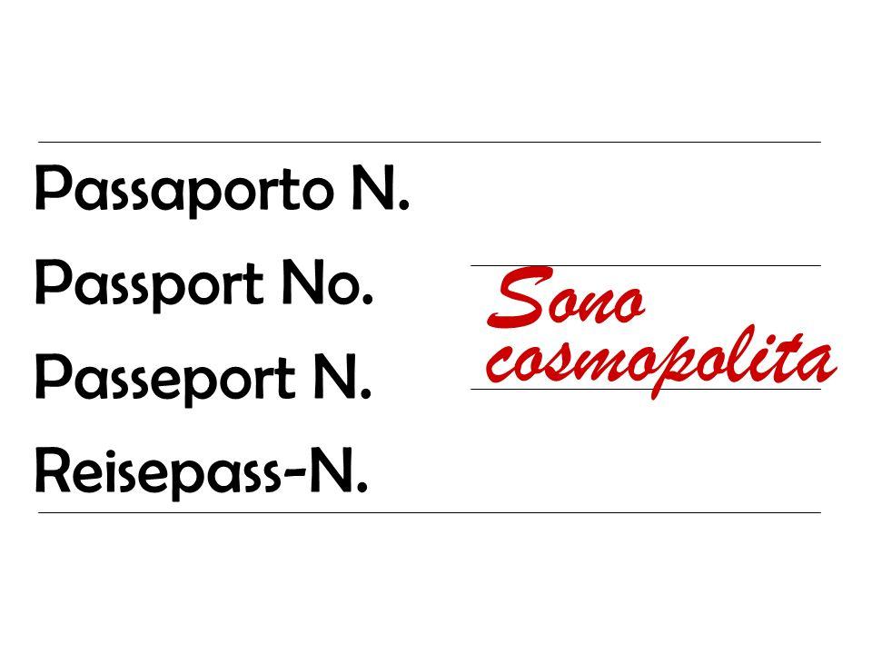 Passaporto N. Passport No. Passeport N. Reisepass-N. Sono cosmopolita