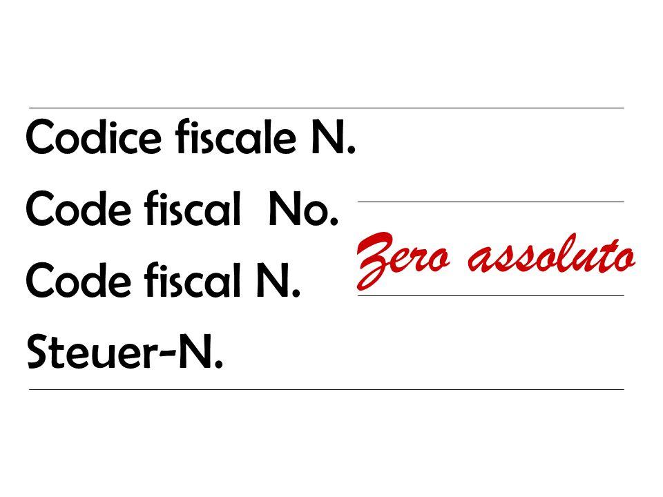 Codice fiscale N. Code fiscal No. Code fiscal N. Steuer-N. Zero assoluto