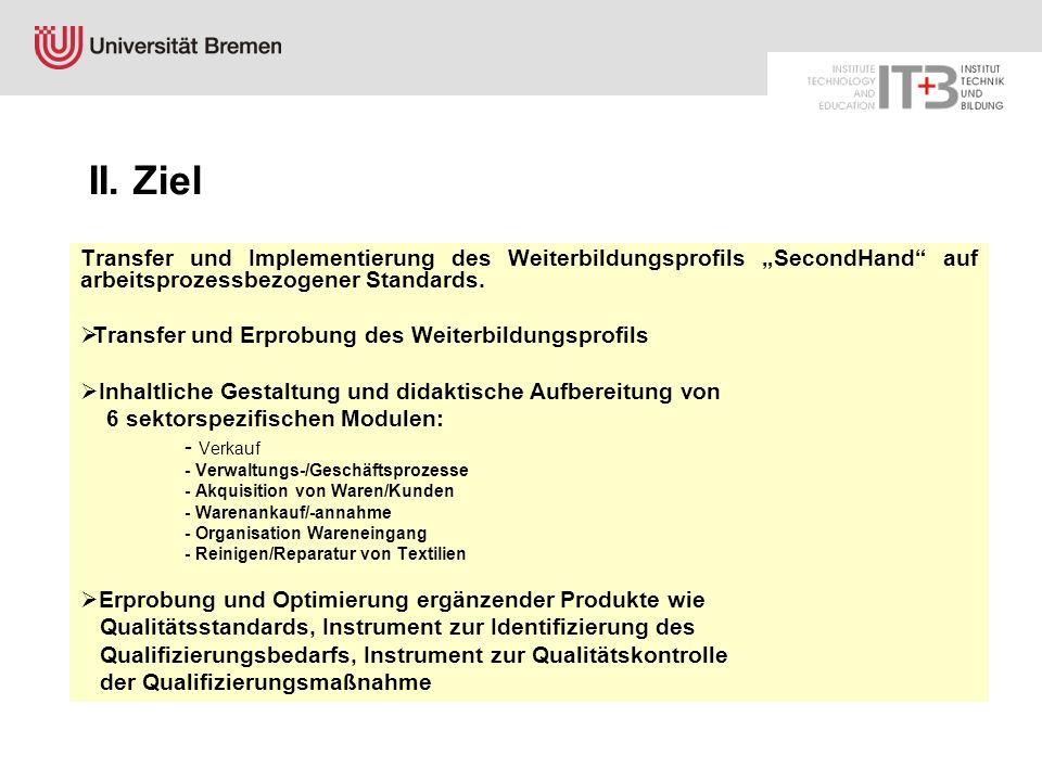 II. Ziel Transfer und Implementierung des Weiterbildungsprofils SecondHand auf arbeitsprozessbezogener Standards. Transfer und Erprobung des Weiterbil