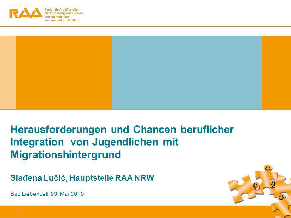 1 Herausforderungen und Chancen beruflicher Integration von Jugendlichen mit Migrationshintergrund Slađena Lučić, Hauptstelle RAA NRW Bad Liebenzell,