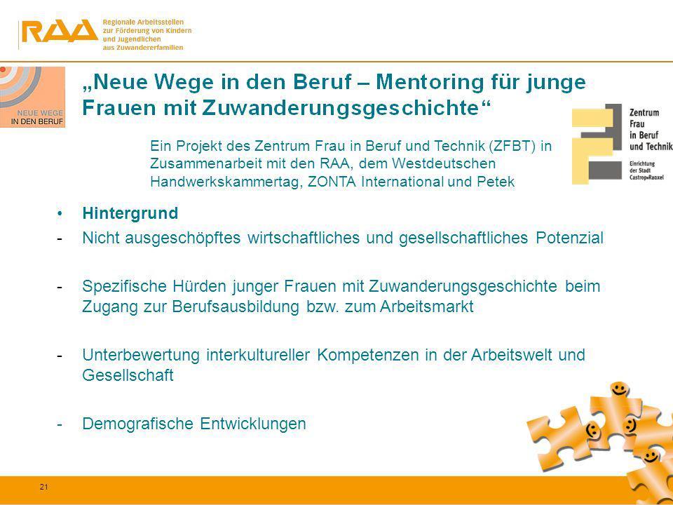 21 Ein Projekt des Zentrum Frau in Beruf und Technik (ZFBT) in Zusammenarbeit mit den RAA, dem Westdeutschen Handwerkskammertag, ZONTA International u