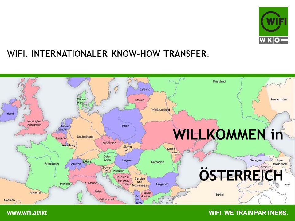 www.wifi.at/iktWIFI. WE TRAIN PARTNERS. WIFI. INTERNATIONALER KNOW-HOW TRANSFER. WILLKOMMEN in ÖSTERREICH