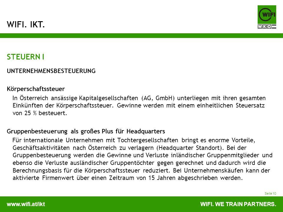 www.wifi.at/iktWIFI. WE TRAIN PARTNERS. WIFI. IKT. Seite 10 STEUERN I UNTERNEHMENSBESTEUERUNG Körperschaftssteuer In Österreich ansässige Kapitalgesel
