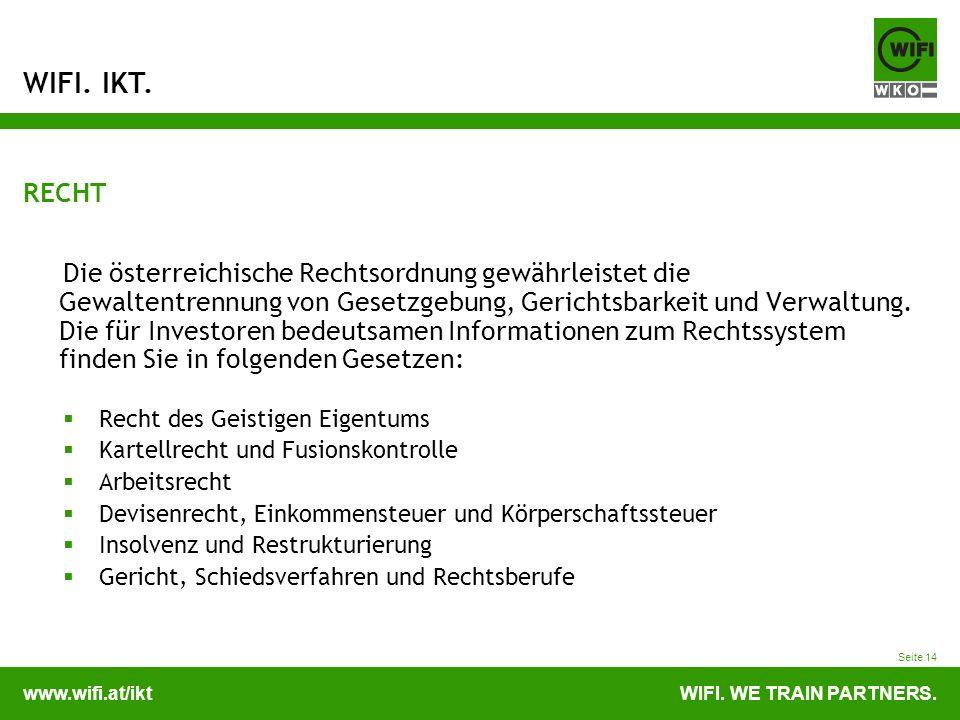 www.wifi.at/iktWIFI. WE TRAIN PARTNERS. WIFI. IKT. Seite 14 RECHT Die österreichische Rechtsordnung gewährleistet die Gewaltentrennung von Gesetzgebun