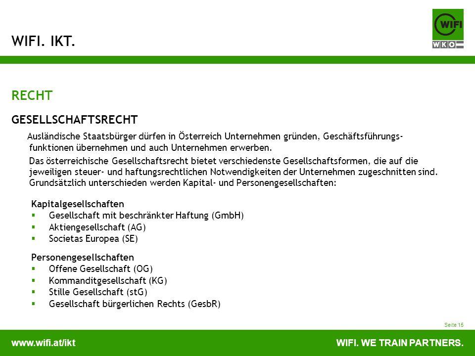 www.wifi.at/iktWIFI. WE TRAIN PARTNERS. WIFI. IKT. Seite 15 RECHT GESELLSCHAFTSRECHT Ausländische Staatsbürger dürfen in Österreich Unternehmen gründe