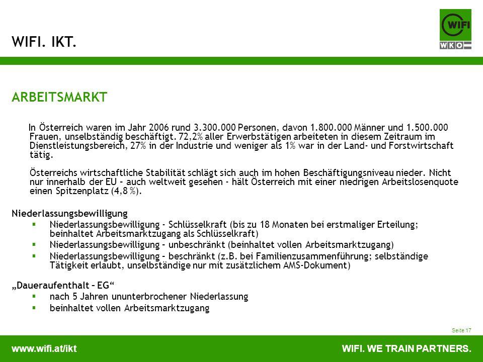 www.wifi.at/iktWIFI. WE TRAIN PARTNERS. WIFI. IKT. Seite 17 ARBEITSMARKT In Österreich waren im Jahr 2006 rund 3.300.000 Personen, davon 1.800.000 Män