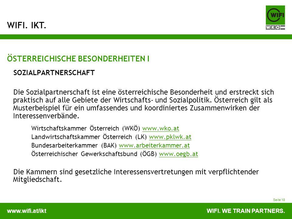 www.wifi.at/iktWIFI. WE TRAIN PARTNERS. WIFI. IKT. Seite 18 ÖSTERREICHISCHE BESONDERHEITEN I SOZIALPARTNERSCHAFT Die Sozialpartnerschaft ist eine öste
