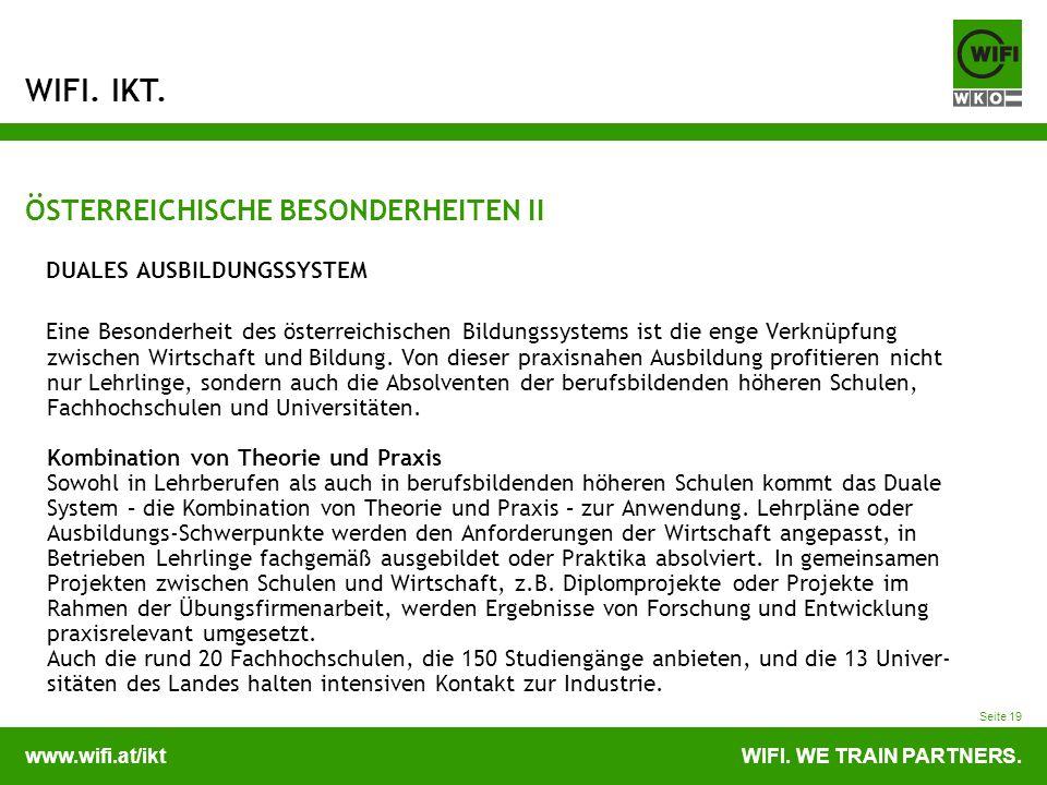 www.wifi.at/iktWIFI. WE TRAIN PARTNERS. WIFI. IKT. Seite 19 ÖSTERREICHISCHE BESONDERHEITEN II DUALES AUSBILDUNGSSYSTEM Eine Besonderheit des österreic