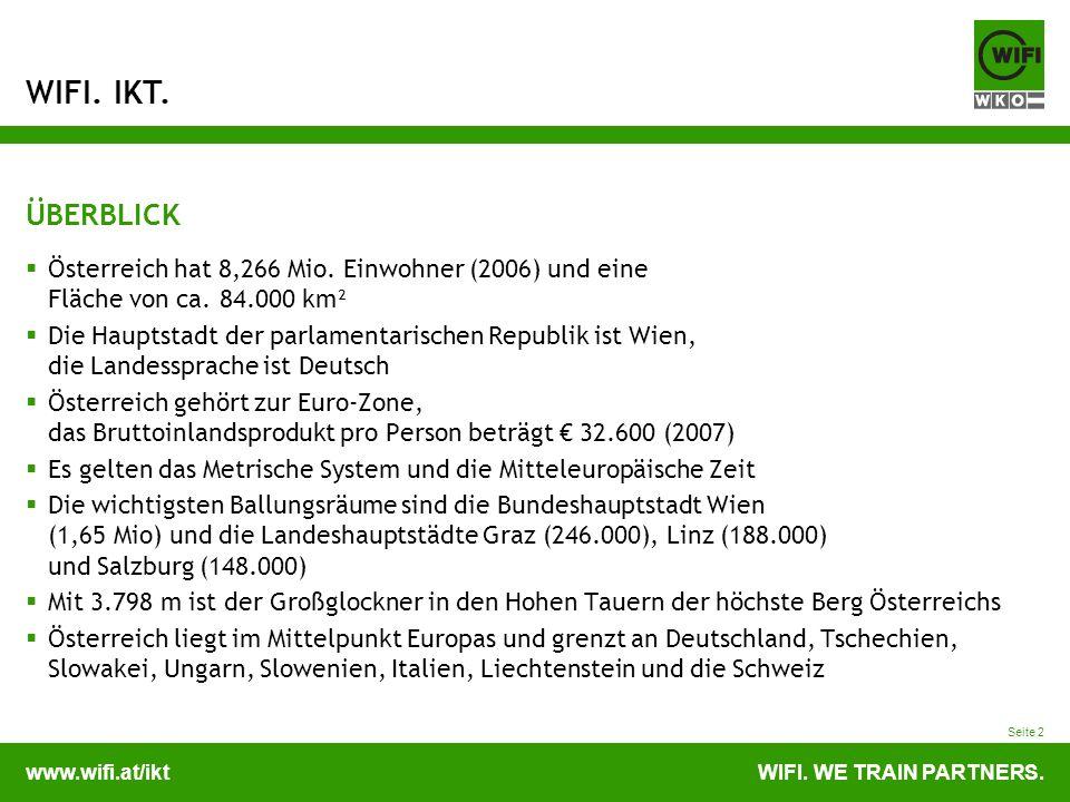 www.wifi.at/iktWIFI. WE TRAIN PARTNERS. WIFI. IKT. Seite 2 ÜBERBLICK Österreich hat 8,266 Mio. Einwohner (2006) und eine Fläche von ca. 84.000 km² Die
