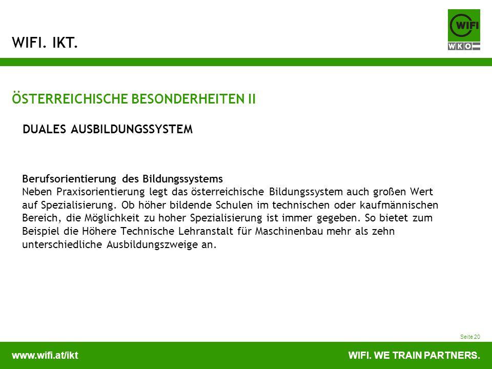 www.wifi.at/iktWIFI. WE TRAIN PARTNERS. WIFI. IKT. Seite 20 ÖSTERREICHISCHE BESONDERHEITEN II DUALES AUSBILDUNGSSYSTEM Berufsorientierung des Bildungs