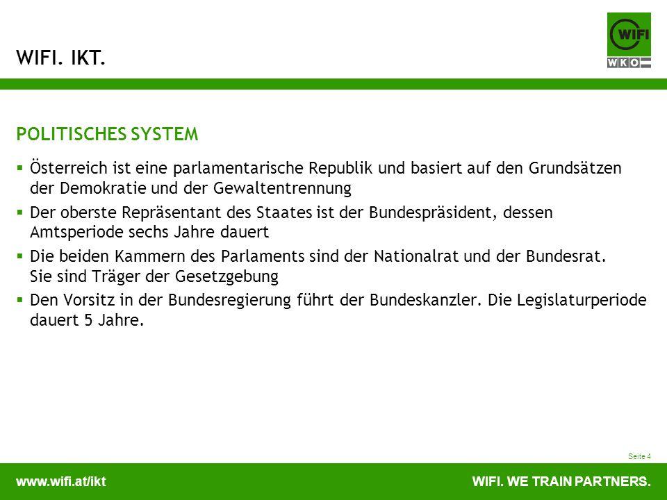 www.wifi.at/iktWIFI. WE TRAIN PARTNERS. WIFI. IKT. Seite 4 POLITISCHES SYSTEM Österreich ist eine parlamentarische Republik und basiert auf den Grunds