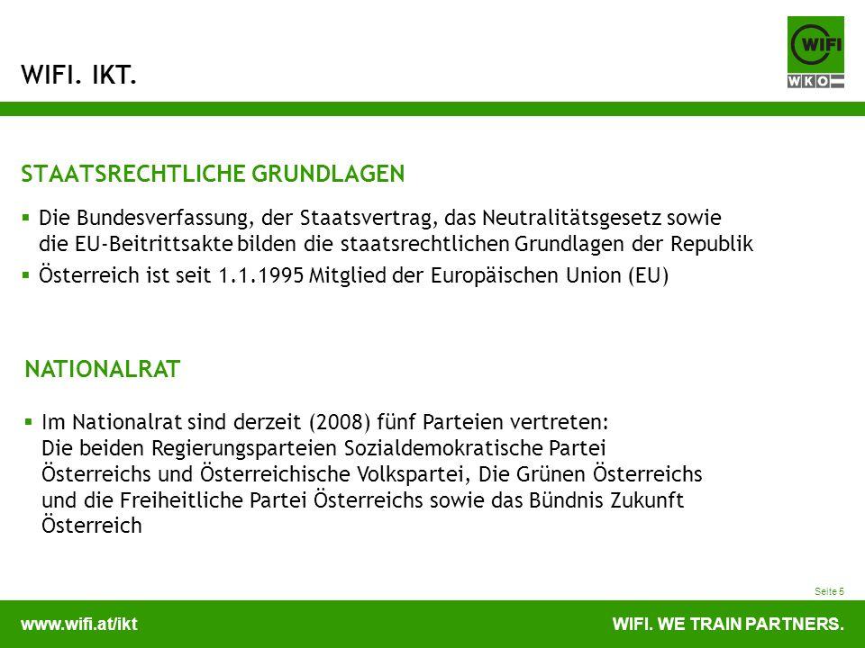 www.wifi.at/iktWIFI. WE TRAIN PARTNERS. WIFI. IKT. Seite 5 STAATSRECHTLICHE GRUNDLAGEN Die Bundesverfassung, der Staatsvertrag, das Neutralitätsgesetz