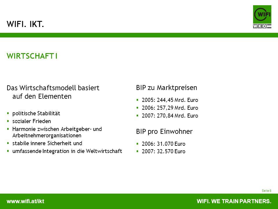 www.wifi.at/iktWIFI. WE TRAIN PARTNERS. WIFI. IKT. Seite 6 WIRTSCHAFT I Das Wirtschaftsmodell basiert auf den Elementen politische Stabilität sozialer