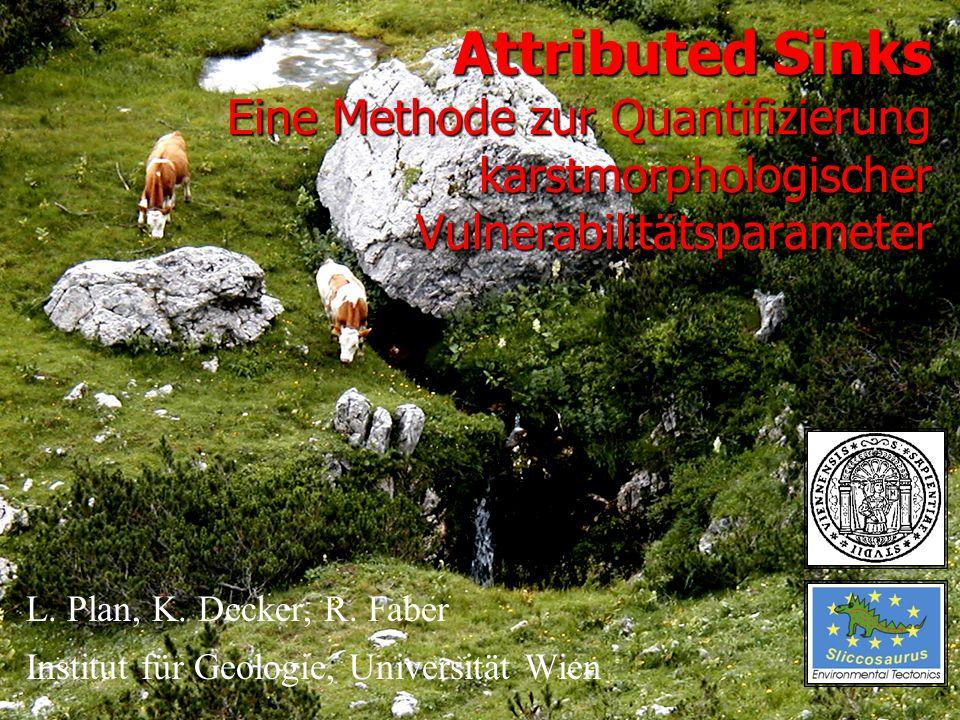 Attributed Sinks Eine Methode zur Quantifizierung karstmorphologischer Vulnerabilitätsparameter L. Plan, K. Decker, R. Faber Institut für Geologie, Un