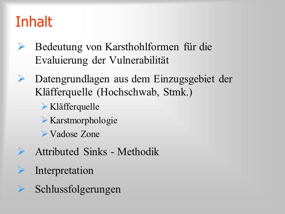 Inhalt Bedeutung von Karsthohlformen für die Evaluierung der Vulnerabilität Datengrundlagen aus dem Einzugsgebiet der Kläfferquelle (Hochschwab, Stmk.