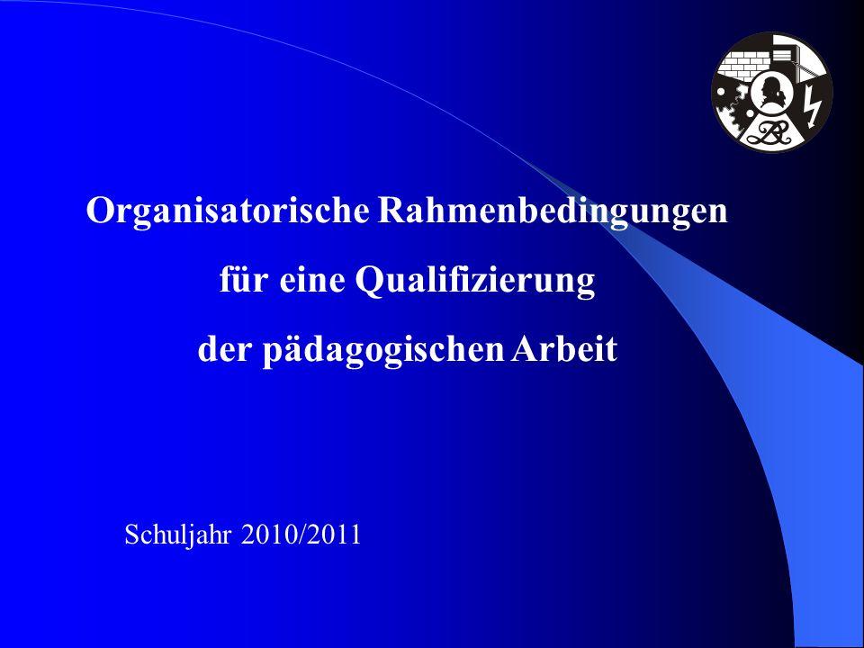 Organisatorische Rahmenbedingungen für eine Qualifizierung der pädagogischen Arbeit Schuljahr 2010/2011