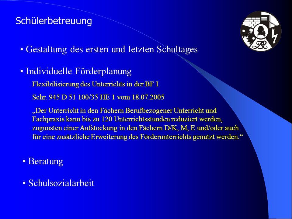 Schülerbetreuung Gestaltung des ersten und letzten Schultages Individuelle Förderplanung Flexibilisierung des Unterrichts in der BF I Schr. 945 D 51 1