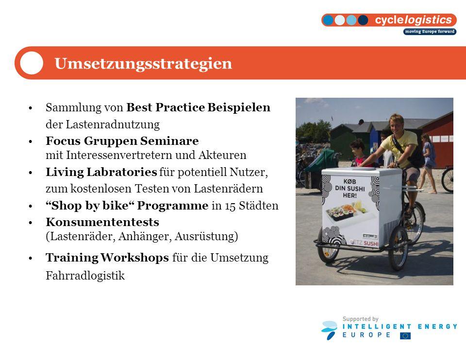 Umsetzungsstrategien Sammlung von Best Practice Beispielen der Lastenradnutzung Focus Gruppen Seminare mit Interessenvertretern und Akteuren Living La