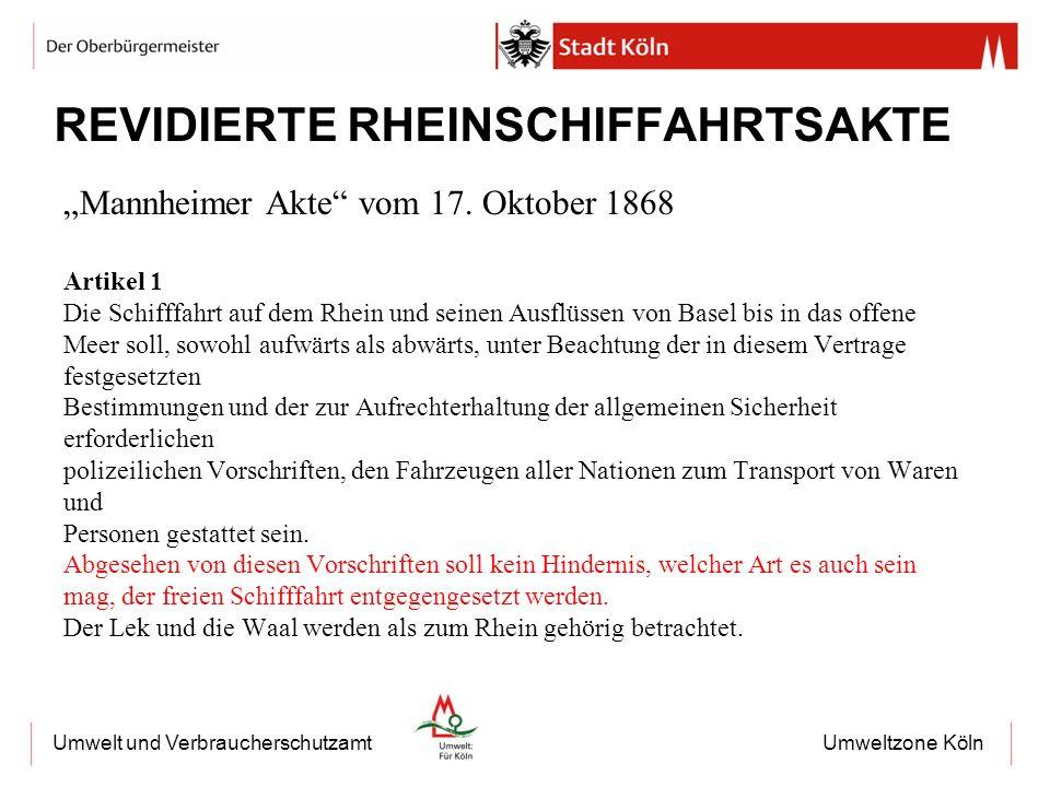 Umweltzone KölnUmwelt und Verbraucherschutzamt REVIDIERTE RHEINSCHIFFAHRTSAKTE Mannheimer Akte vom 17. Oktober 1868 Artikel 1 Die Schifffahrt auf dem