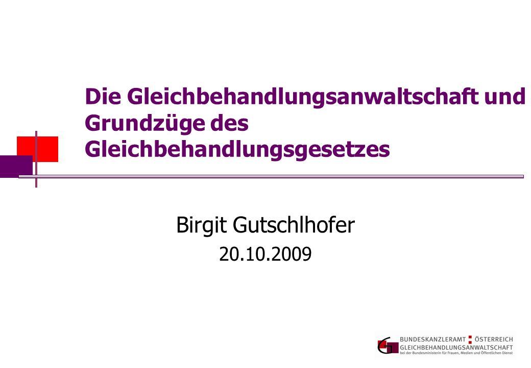 Die Gleichbehandlungsanwaltschaft und Grundzüge des Gleichbehandlungsgesetzes Birgit Gutschlhofer 20.10.2009