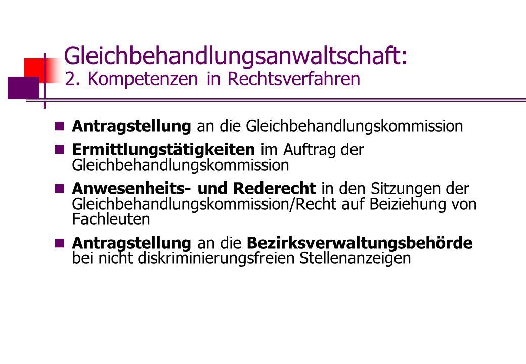 Gleichbehandlungsanwaltschaft: 2. Kompetenzen in Rechtsverfahren Antragstellung an die Gleichbehandlungskommission Ermittlungstätigkeiten im Auftrag d