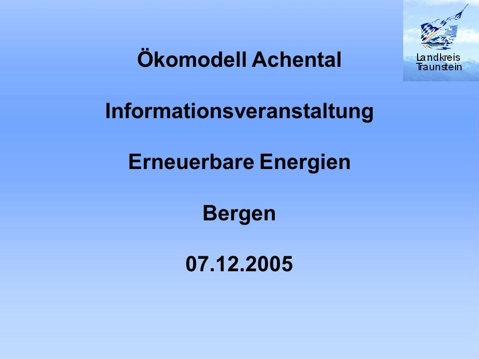 Ökomodell Achental Informationsveranstaltung Erneuerbare Energien Bergen 07.12.2005
