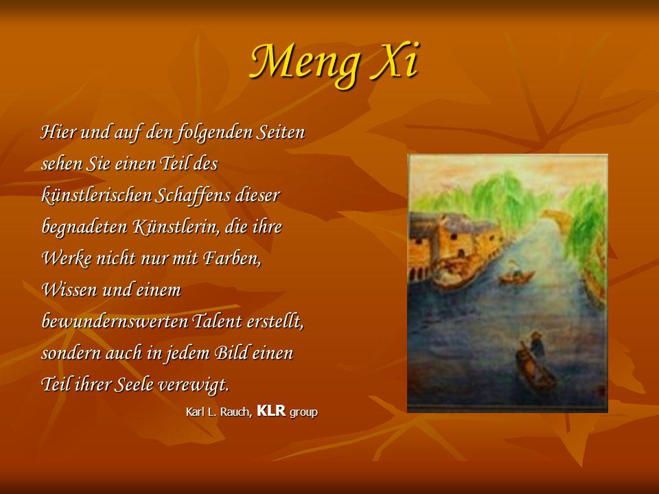 Meng Xi Hier und auf den folgenden Seiten sehen Sie einen Teil des künstlerischen Schaffens dieser begnadeten Künstlerin, die ihre Werke nicht nur mit