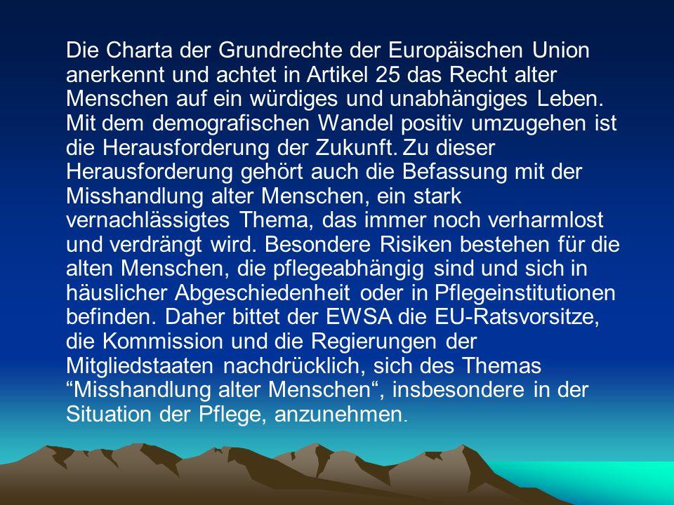 Die Charta der Grundrechte der Europäischen Union anerkennt und achtet in Artikel 25 das Recht alter Menschen auf ein würdiges und unabhängiges Leben.