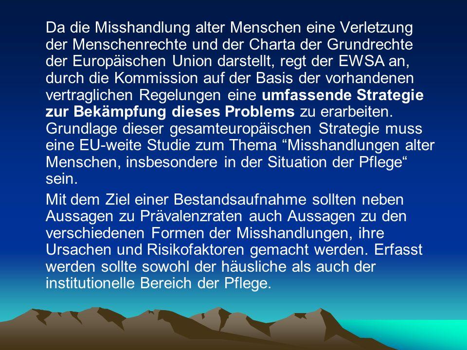 Da die Misshandlung alter Menschen eine Verletzung der Menschenrechte und der Charta der Grundrechte der Europäischen Union darstellt, regt der EWSA a