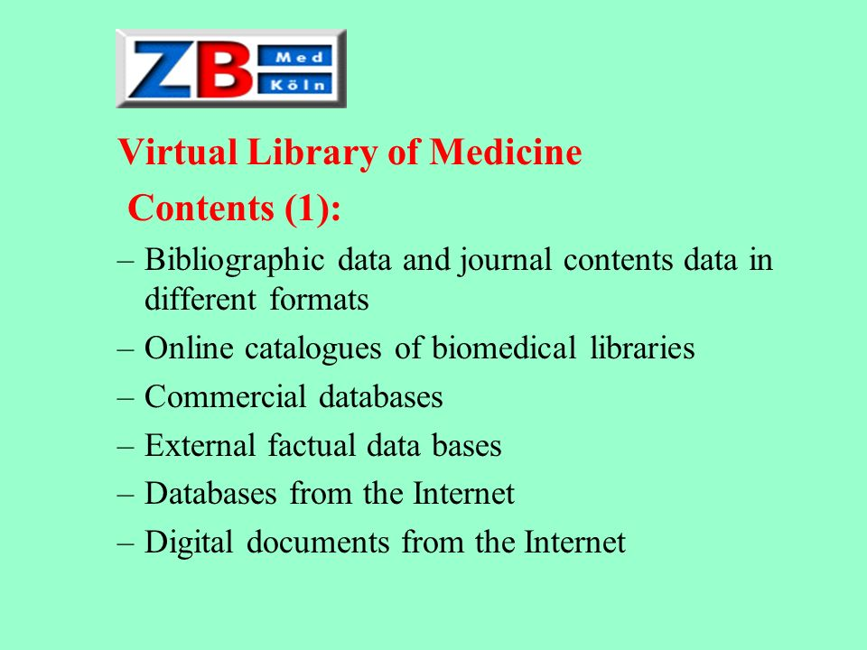 –Link database –Access to preprint-servers, gray literature, electronic theses, statistical data, local and remote multimedia applications –Access to document delivery services –Access to electronic full texts of commercial journals Virtual Library of Medicine Contents (2):