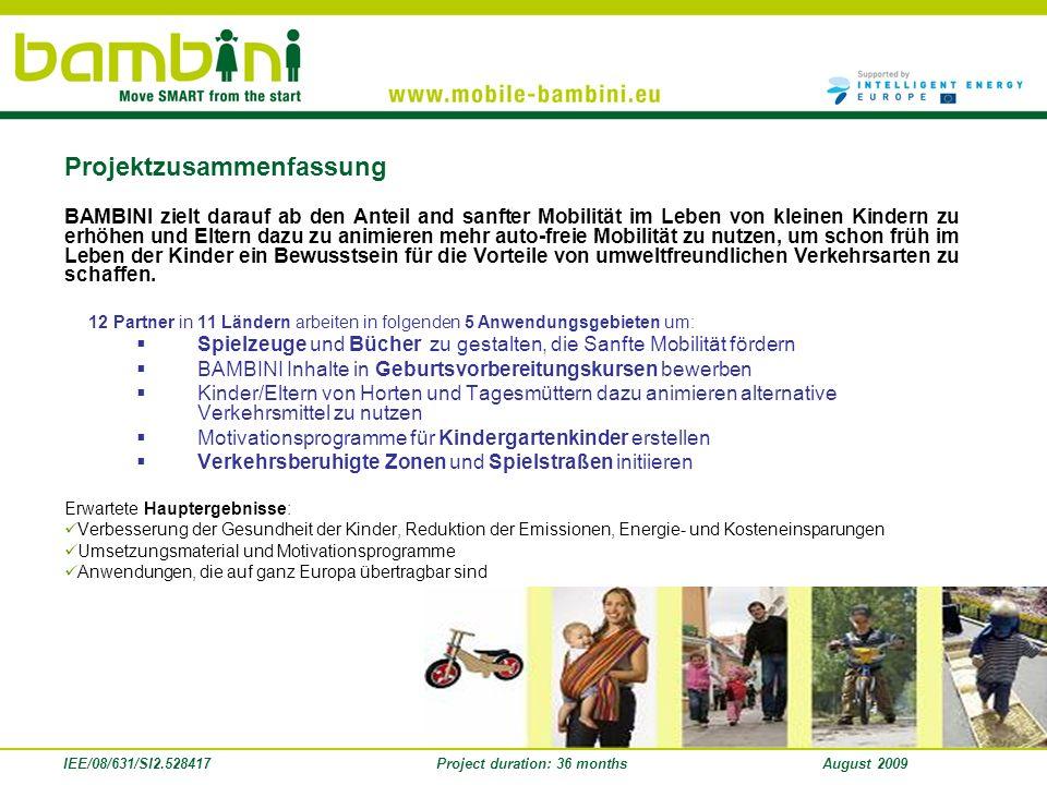 IEE/08/631/SI2.528417Project duration: 36 monthsAugust 2009 BAMBINI zielt darauf ab den Anteil and sanfter Mobilität im Leben von kleinen Kindern zu e