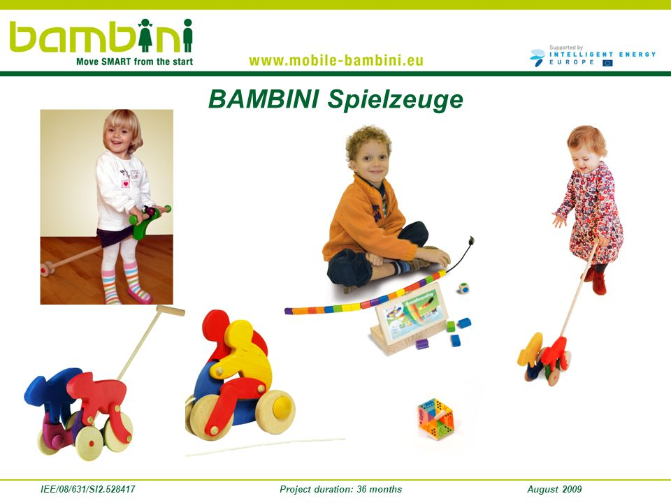 IEE/08/631/SI2.528417Project duration: 36 monthsAugust 2009 BAMBINI Spielzeuge