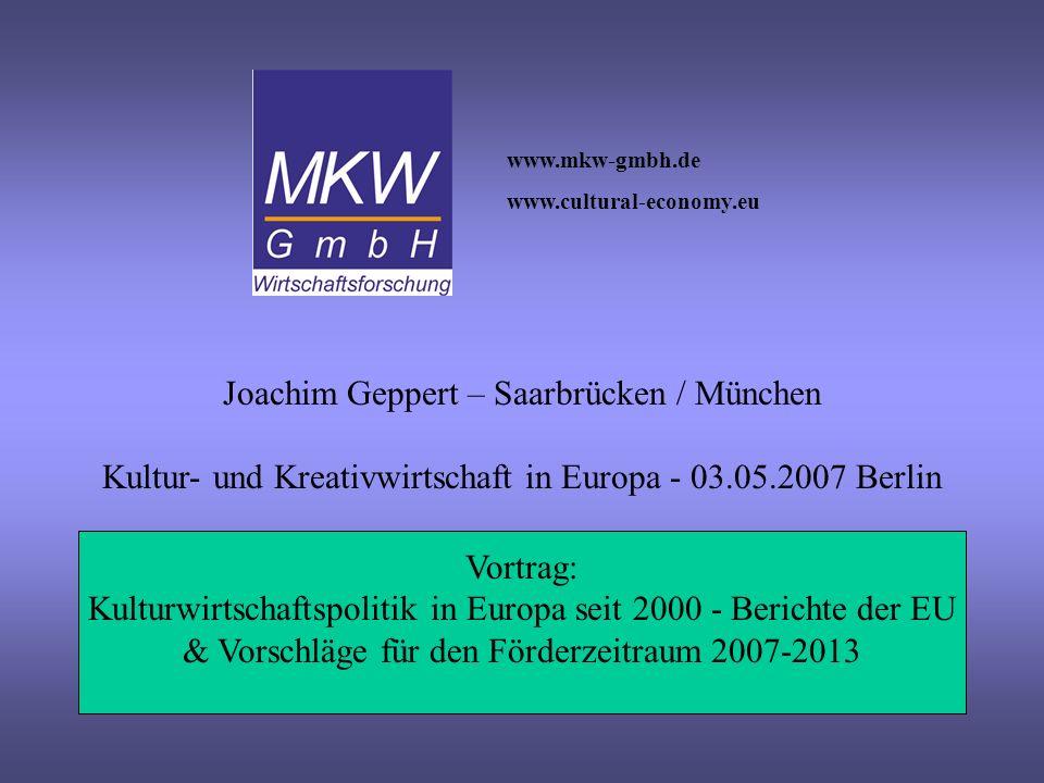 Joachim Geppert – Saarbrücken / München Kultur- und Kreativwirtschaft in Europa - 03.05.2007 Berlin Vortrag: Kulturwirtschaftspolitik in Europa seit 2