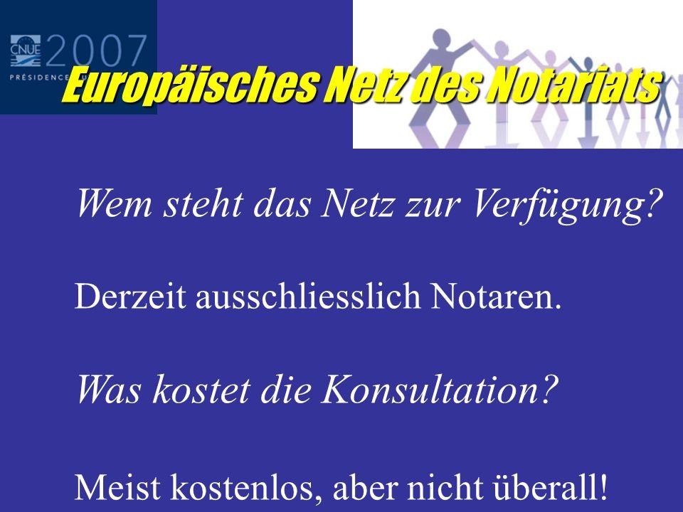 Europäisches Netz des Notariats 22 Staaten - CNUE plus Kroatien als Beobachter Seit 1. November 2007 operativ !