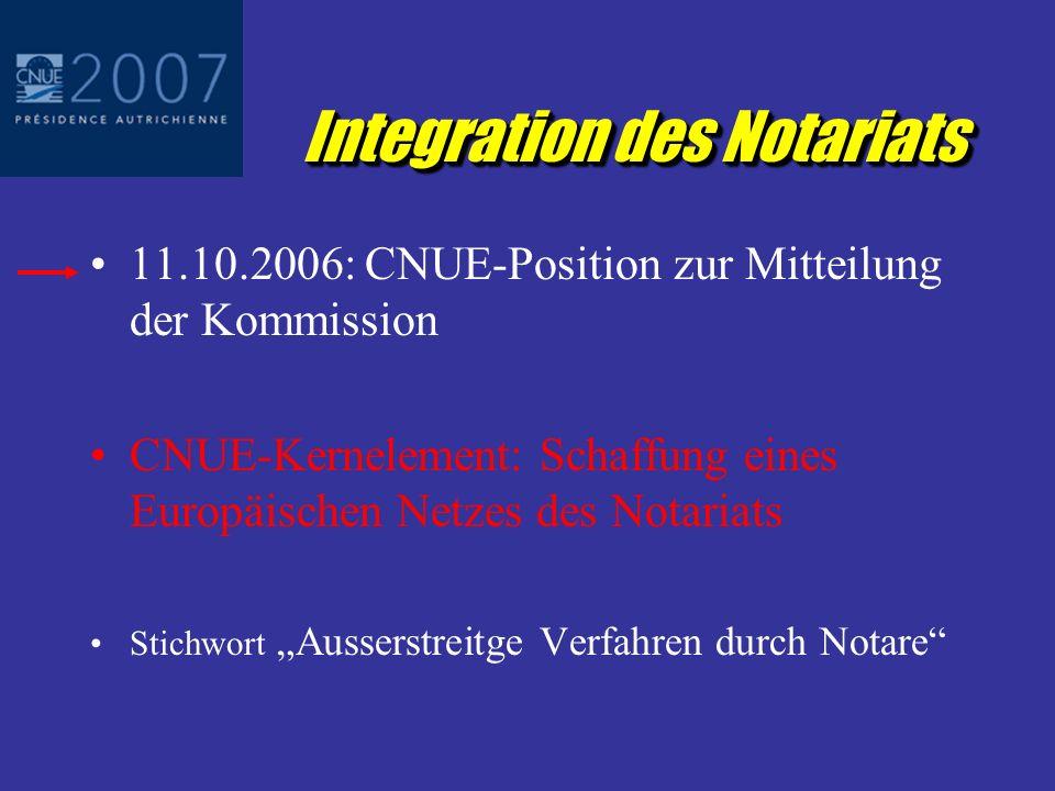 Integration des Notariats 11.10.2006: CNUE-Position zur Mitteilung der Kommission CNUE-Kernelement: Schaffung eines Europäischen Netzes des Notariats Stichwort Ausserstreitge Verfahren durch Notare