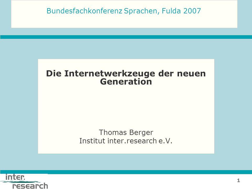 1 Die Internetwerkzeuge der neuen Generation Thomas Berger Institut inter.research e.V. Bundesfachkonferenz Sprachen, Fulda 2007
