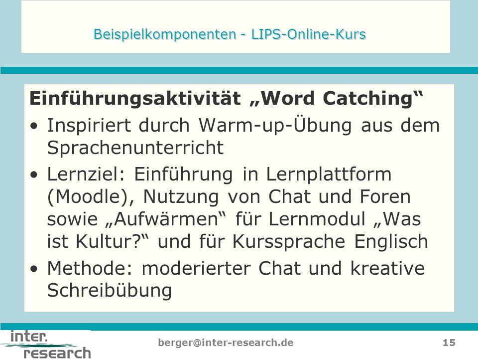 15berger@inter-research.de Beispielkomponenten - LIPS-Online-Kurs Einführungsaktivität Word Catching Inspiriert durch Warm-up-Übung aus dem Sprachenun