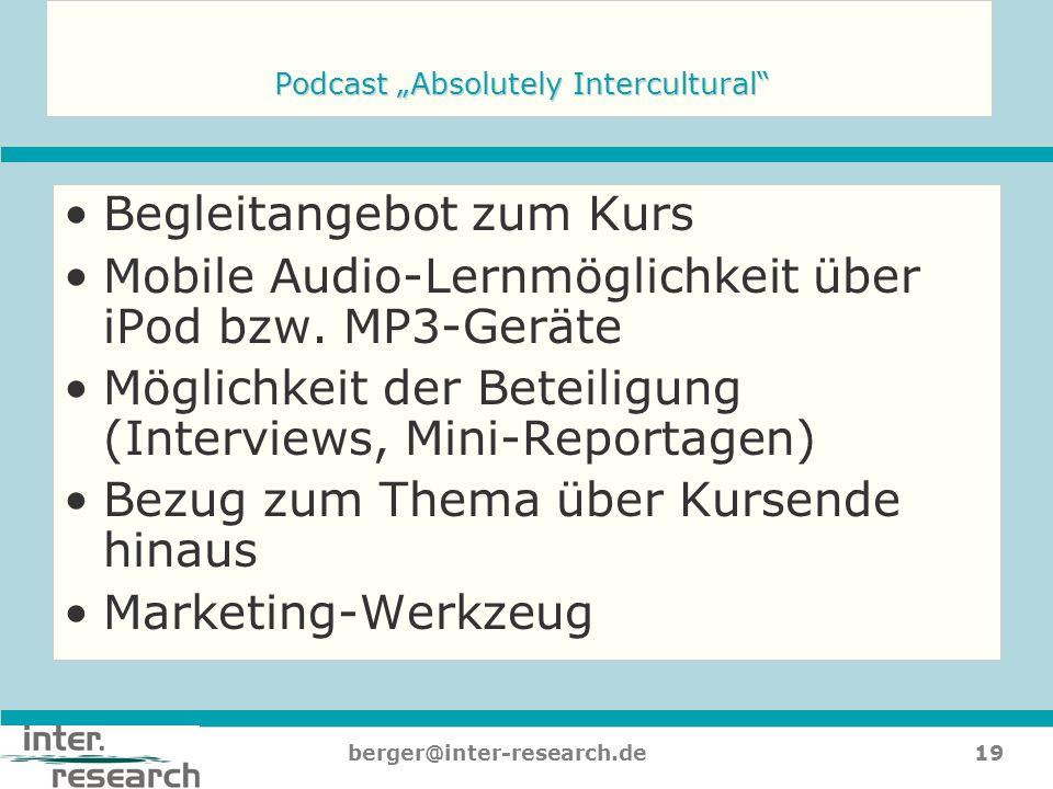 19berger@inter-research.de Podcast Absolutely Intercultural Begleitangebot zum Kurs Mobile Audio-Lernmöglichkeit über iPod bzw. MP3-Geräte Möglichkeit