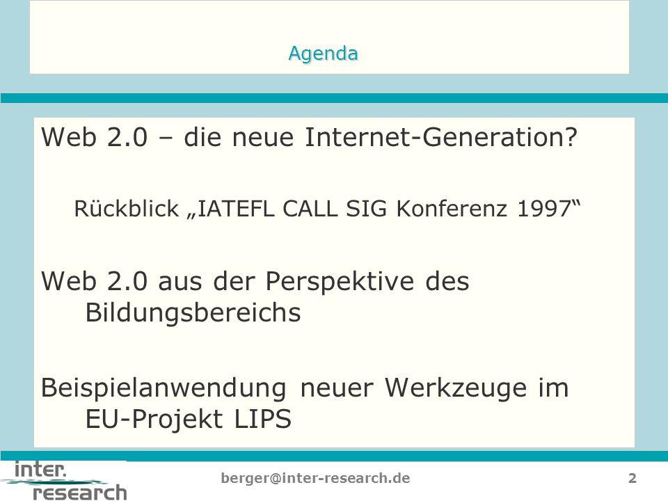 2berger@inter-research.de Agenda Web 2.0 – die neue Internet-Generation? Rückblick IATEFL CALL SIG Konferenz 1997 Web 2.0 aus der Perspektive des Bild