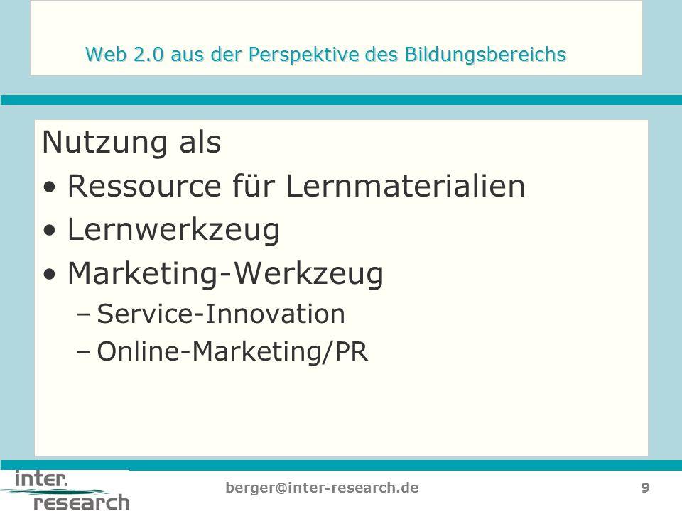 9berger@inter-research.de Web 2.0 aus der Perspektive des Bildungsbereichs Nutzung als Ressource für Lernmaterialien Lernwerkzeug Marketing-Werkzeug –