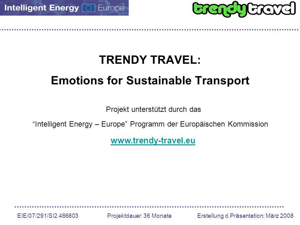 EIE/07/291/SI2.466803 Projektdauer: 36 Monate Erstellung d.Präsentation: März 2008 Projektüberblick Hauptziel ist es zu zeigen wie man nachhaltigen Verkehr mehr emotionalisieren kann, um damit eine Verlagerung vom Auto auf gesündere, umweltfreundlichere Verkehrsarten zu erreichen.