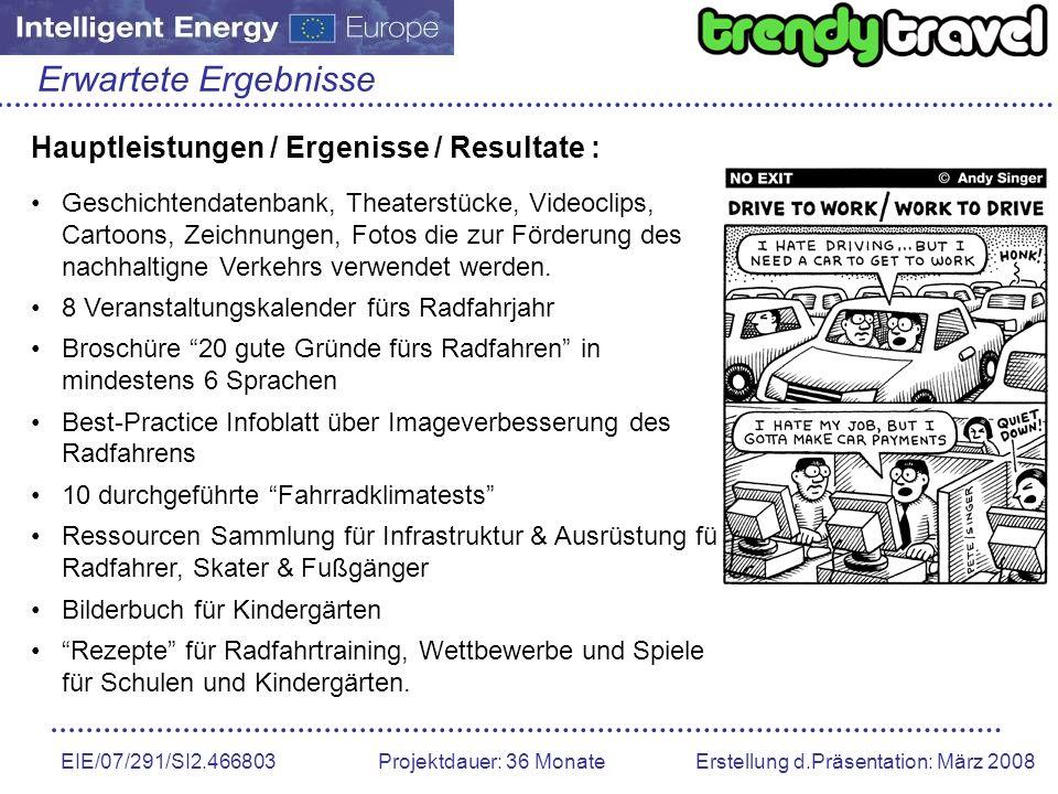 EIE/07/291/SI2.466803 Projektdauer: 36 Monate Erstellung d.Präsentation: März 2008 Erwartete Ergebnisse Hauptleistungen / Ergenisse / Resultate : Gesc