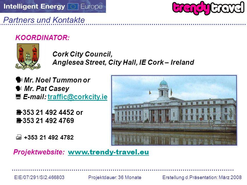 EIE/07/291/SI2.466803 Projektdauer: 36 Monate Erstellung d.Präsentation: März 2008 Partners und Kontakte KOORDINATOR: Cork City Council, Anglesea Stre