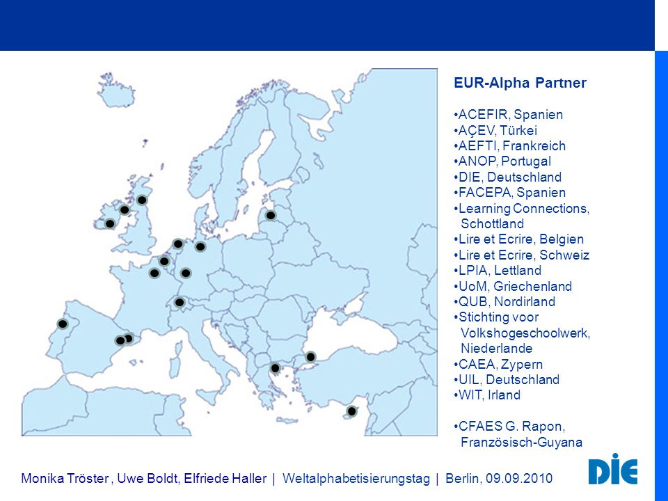 EUR-Alpha Partner ACEFIR, Spanien AÇEV, Türkei AEFTI, Frankreich ANOP, Portugal DIE, Deutschland FACEPA, Spanien Learning Connections, Schottland Lire