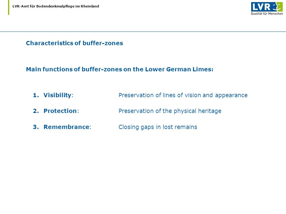 LVR-Amt für Bodendenkmalpflege im Rheinland Main functions of buffer-zones on the Lower German Limes: 1.Visibility:Preservation of lines of vision and
