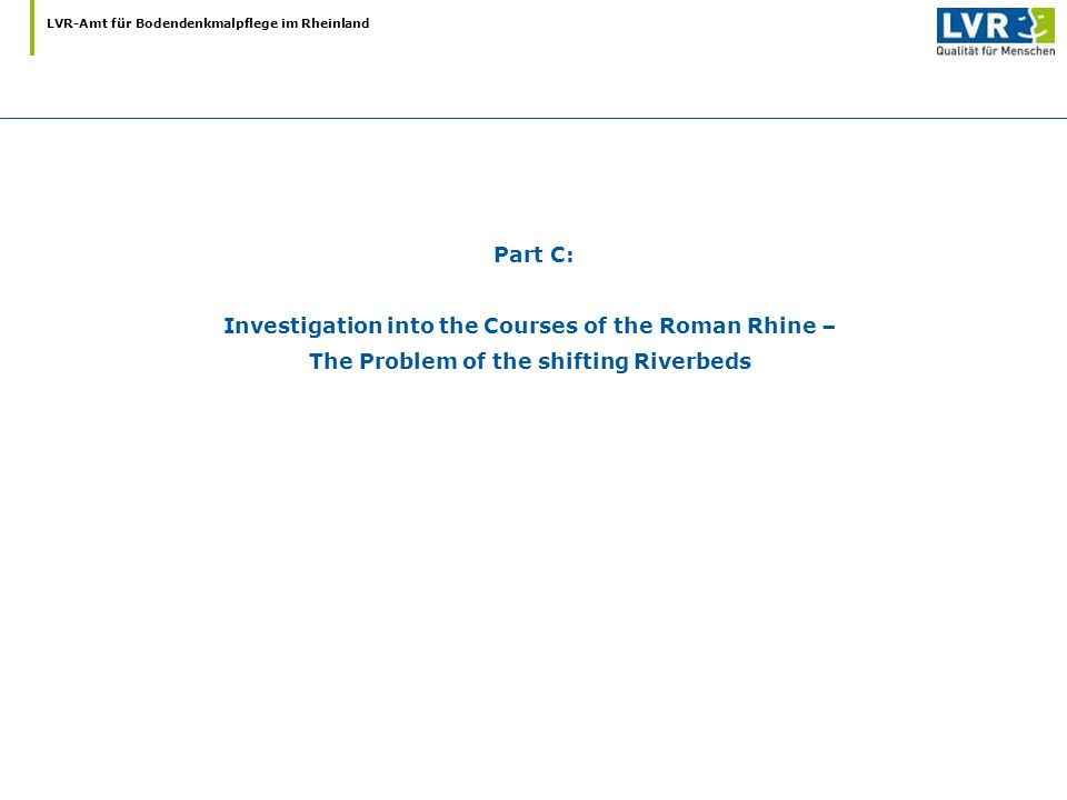 LVR-Amt für Bodendenkmalpflege im Rheinland Part C: Investigation into the Courses of the Roman Rhine – The Problem of the shifting Riverbeds