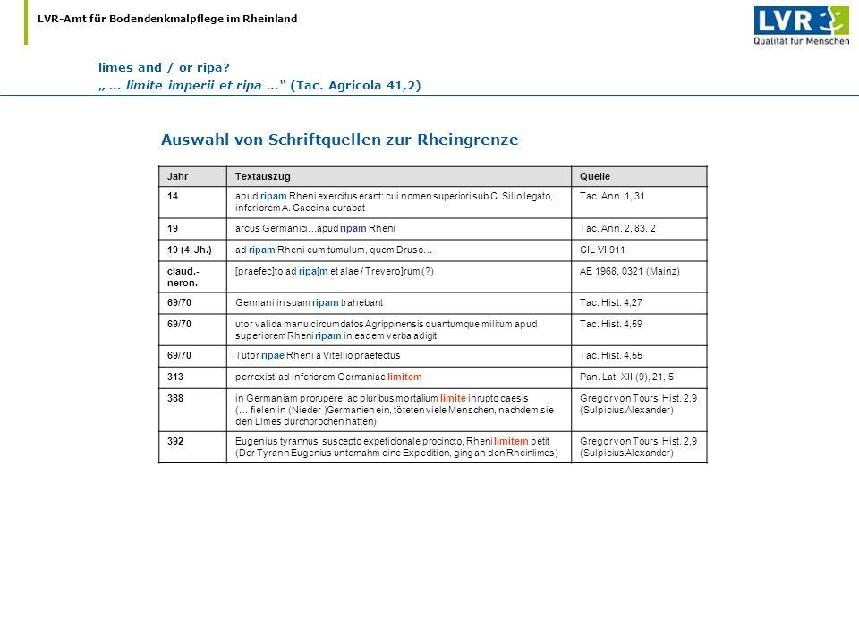 LVR-Amt für Bodendenkmalpflege im Rheinland limes and / or ripa? … limite imperii et ripa … (Tac. Agricola 41,2) JahrTextauszugQuelle 14apud ripam Rhe